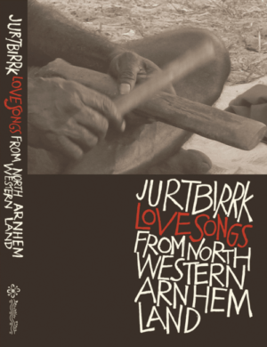 Jurtbirrk Love Songs from North Western Arnhem Land